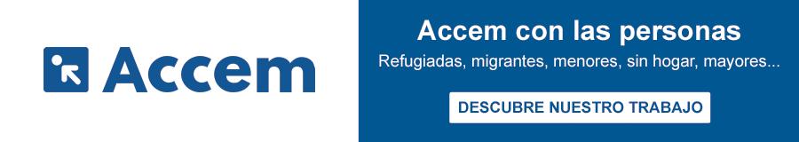 Accem con las personas refugiadas, migrantes, menores, sin hograr, mayores